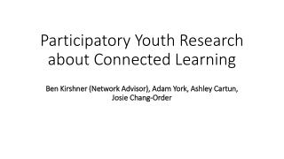 Participatory Youth Research about Connected Learning