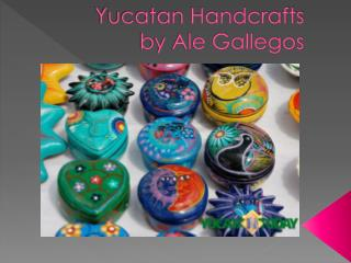 Yucatan Handcrafts by Ale Gallegos