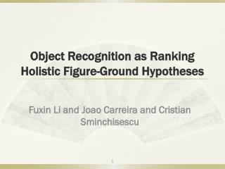Object Recognition as Ranking Holistic Figure-Ground Hypotheses