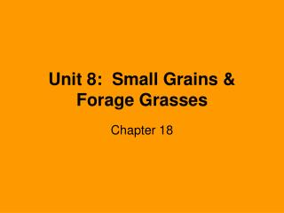 Unit 8:  Small Grains & Forage Grasses