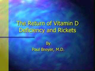 The Return of Vitamin D Deficiency and Rickets