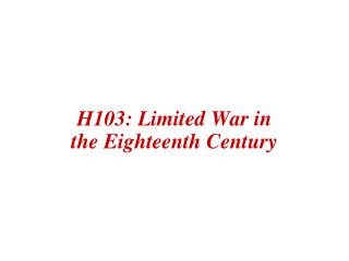 H103: Limited War in the Eighteenth Century
