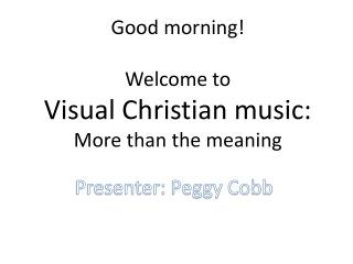 Good morning!  Welcome to Visual Christian music:  More than the meaning