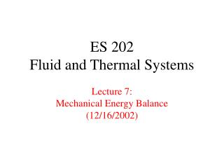 ES 202 Fluid and Thermal Systems Lecture 7: Mechanical Energy Balance  (12/16/2002)