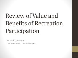 Review of Value and Benefits  of Recreation Participation