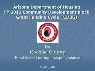 For Cochise County Final  Public Hearing – Adopt Resolution April 9, 2013
