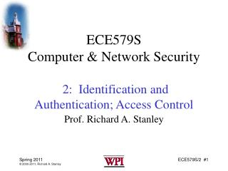 ECE579S  Computer & Network Security  2:  Identification and Authentication; Access Control
