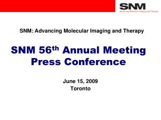 SNM 56 th  Annual Meeting  Press Conference