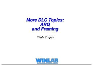 More DLC Topics: ARQ and Framing
