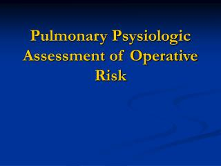 Pulmonary Psysiologic Assessment of Operative Risk