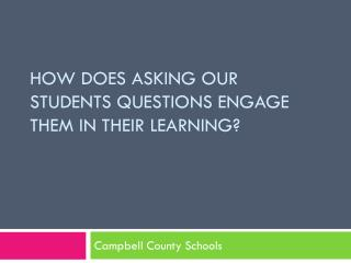 How does asking our students questions engage them in their learning?
