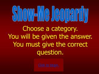 Choose a category.   You will be given the answer.   You must give the correct question.