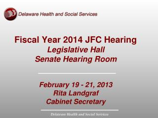 Fiscal Year 2014 JFC Hearing Legislative Hall Senate Hearing Room February 19 - 21, 2013
