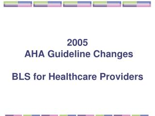 2005  AHA Guideline Changes BLS for Healthcare Providers