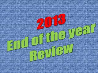 2013 End of the year Review