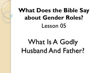 What Is A Godly  Husband And Father?