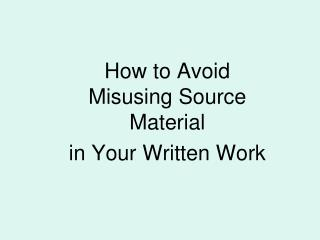 How to Avoid Misusing Source Material  in Your Written Work