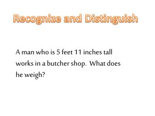 A man who is 5 feet 11 inches tall works in a butcher shop.  What does he weigh?