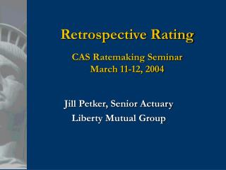 Retrospective Rating CAS Ratemaking Seminar March 11-12, 2004