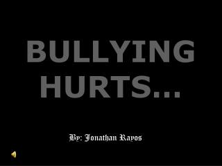 BULLYING HURTS…