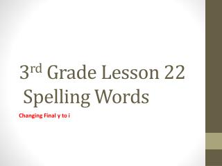 3 rd  Grade Lesson  22  Spelling Words