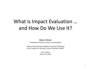 What is Impact Evaluation …  and How Do We Use It ?