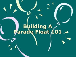 Building A Parade Float 101