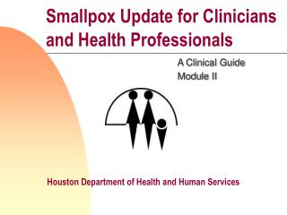 Smallpox Update for Clinicians and Health Professionals