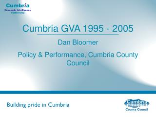 Cumbria GVA 1995 - 2005 Dan Bloomer Policy & Performance, Cumbria County Council