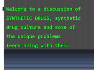 Welcome to a  discussion of  SYNTHETIC DRUGS, synthetic drug culture and some of