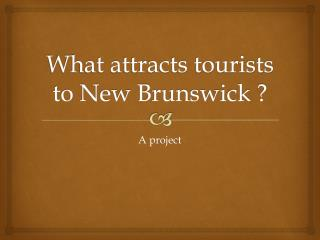 What attracts tourists to New Brunswick ?