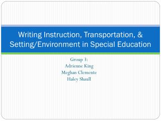 Writing Instruction, Transportation, & Setting/Environment in Special Education