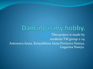 Dancing is my hobby .