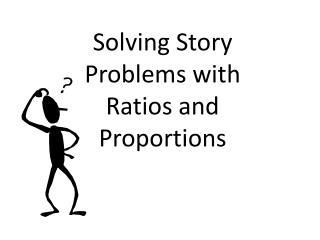 Solving Story Problems  with Ratios and Proportions