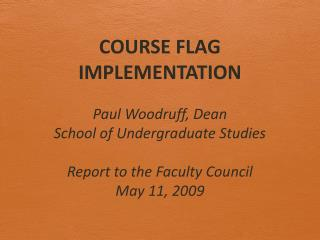 COURSE FLAG IMPLEMENTATION Paul Woodruff, Dean       School of Undergraduate Studies