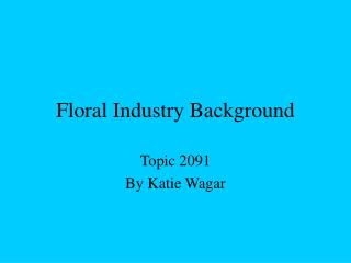 Floral Industry Background