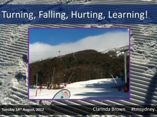 Turning, Falling, Hurting, Learning!