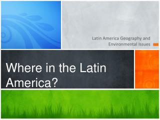 Where in the Latin America?