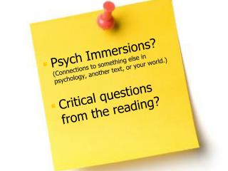 Psych Immersions?  (Connections to something else in psychology, another text, or your world.)