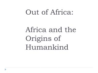 Out of Africa: Africa and the Origins of Humankind