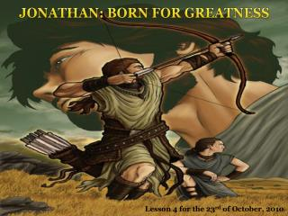 JONATHAN:  BORN FOR GREATNESS