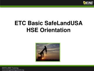 ETC Basic SafeLandUSA HSE Orientation
