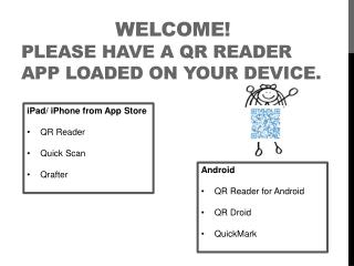 Welcome !  Please have a QR Reader App loaded on your device.
