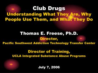Club Drugs Understanding What They Are, Why People Use Them, and What They Do