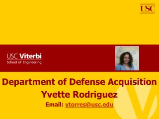 Department of Defense Acquisition Yvette  Rodriguez Email :  ytorres@usc