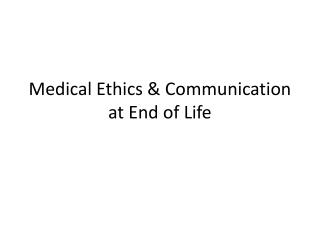 Medical Ethics & Communication at End  of Life