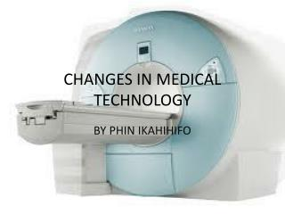 CHANGES IN MEDICAL TECHNOLOGY