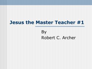 Jesus the Master Teacher #1