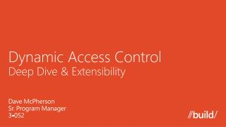 Dynamic  Access Control Deep D ive & Extensibility