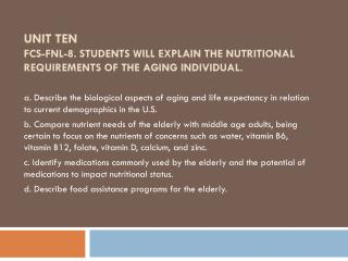 UNIT TEN FCS-FNL-8. Students will explain the nutritional requirements of the aging individual.